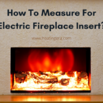 How To Measure For Electric Fireplace Insert?